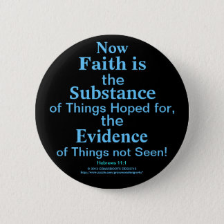 Now Faith Is Substance, Things Hoped for, Evidence Pinback Button