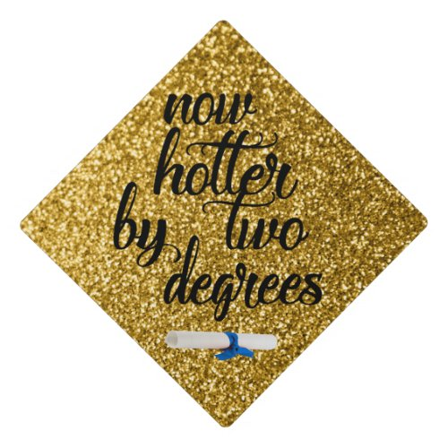 Now hotter by two degrees Glitter gold Graduation Cap Topper