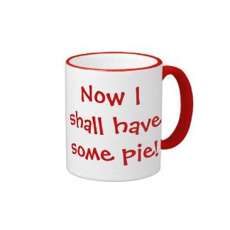 Now I Shall Have Some Pie Mug