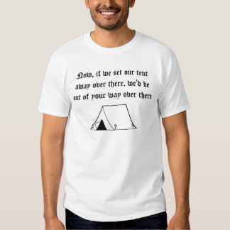 Now, if we set our tent away over there ... T-Shirt