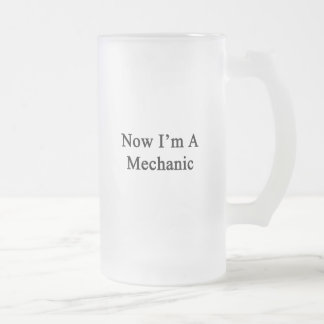 Now I'm A Mechanic 16 Oz Frosted Glass Beer Mug