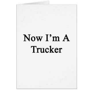 Now I'm A Trucker Stationery Note Card
