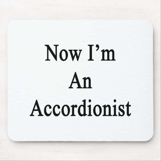 Now I'm An Accordionist Mouse Pad