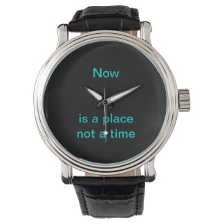 Now is a place, not a time wristwatch