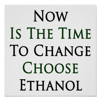 Now Is The Time To Change Choose Ethanol Print