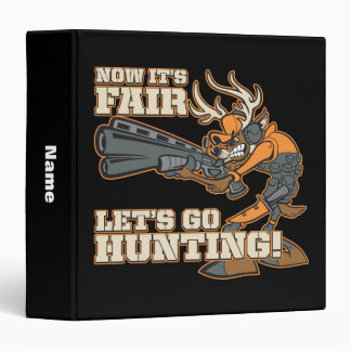 Now It's Fair, Let's Go Hunting! 3 Ring Binder