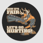 Now It's Fair, Let's Go Hunting! Stickers
