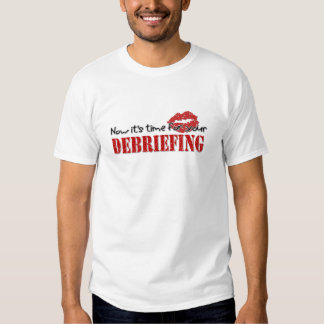 Now Its Time For Your Debriefing T-Shirt