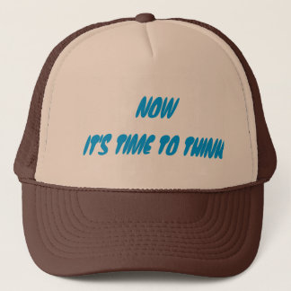 Now It's Time To Think Trucker Hat