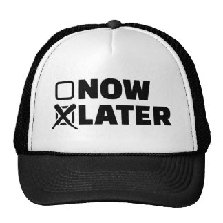 Now later trucker hat