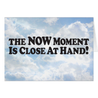 Now Moment is Close - Horz Greeting Card