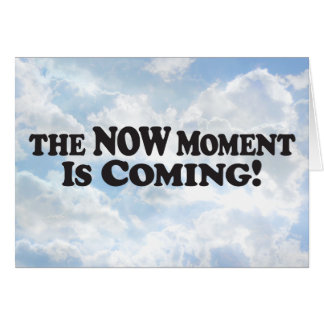 Now Moment is Coming - Horz Greeting Card
