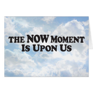 Now Moment Upon Us - Horz Greeting Card
