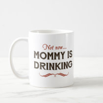Now Now, Mommy is Drinking Coffee Mug