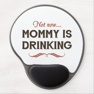 Now Now, Mommy is Drinking Gel Mouse Pad