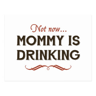 Now Now, Mommy is Drinking Postcard