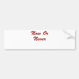 Now Or Never Bumper Sticker
