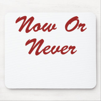 Now Or Never Mouse Pad