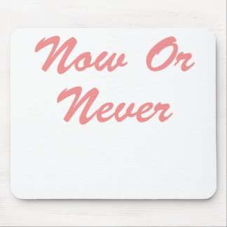 Now Or Never! Mouse Pad