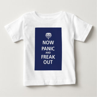 Now panic and freak out baby T-Shirt