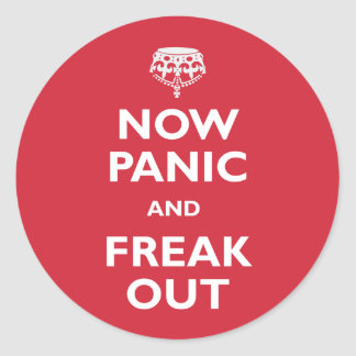 Now Panic And Freak Out Classic Round Sticker