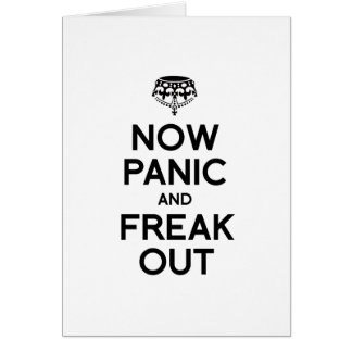 NOW PANIC AND FREAK OUT GREETING CARD