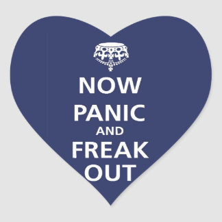 Now panic and freak out heart sticker