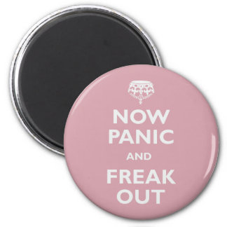 Now Panic And Freak Out Magnet