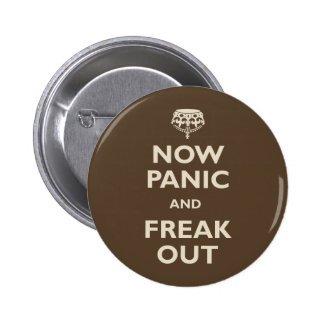 Now Panic And Freak Out Pinback Button