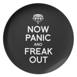 NOW PANIC AND FREAK OUT PLATE