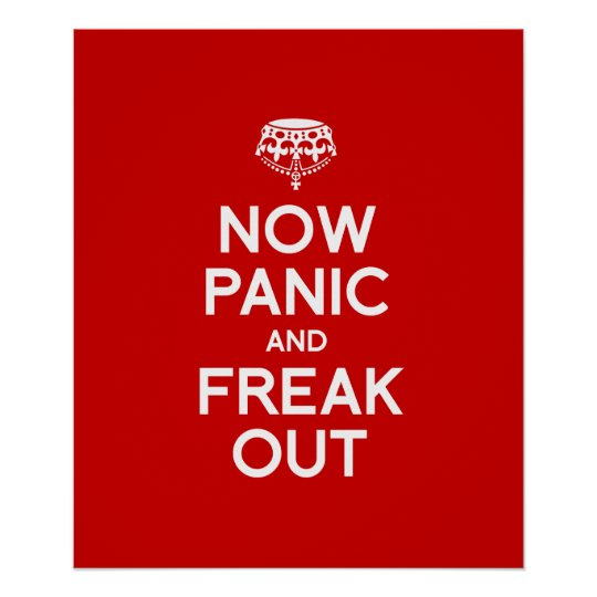 NOW PANIC AND FREAK OUT POSTER