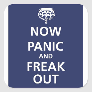 Now panic and freak out square sticker