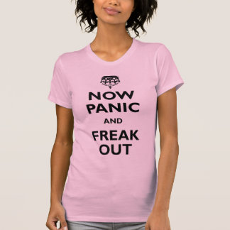 Now Panic And Freak Out T Shirts