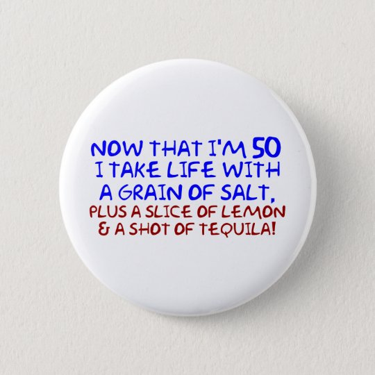 Now that I'm 50 I take Life With a Pinch of Salt, Pinback Button