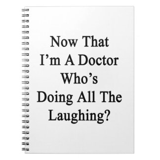 Now That I'm A Doctor Who's Doing All The Laughing Spiral Note Books