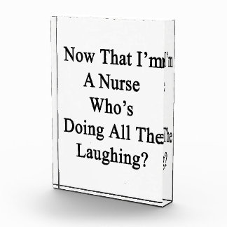 Now That I'm A Nurse Who's Doing All The Laughing. Acrylic Award