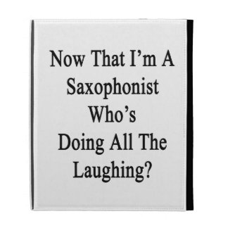 Now That I'm A Saxophonist Who's Doing All The Lau iPad Folio Covers