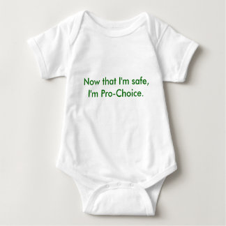 Now that I'm safe, I'm Pro-Choice. Baby Bodysuit