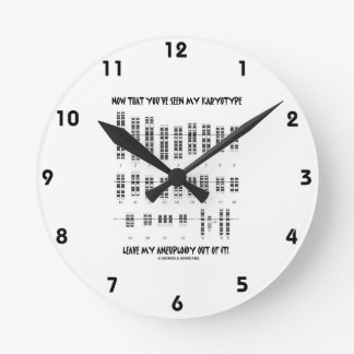 Now That You've Seen My Karyotype Aneuploidy (DS) Round Clock