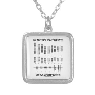 Now That You've Seen My Karyotype Aneuploidy (DS) Silver Plated Necklace