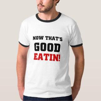 Now that's Good Eatin T-Shirt