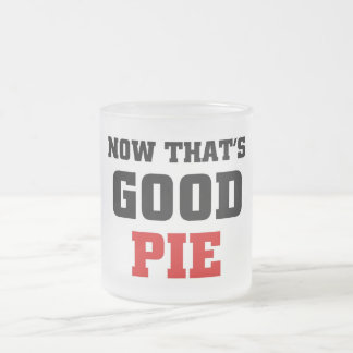 Now that's good pie frosted glass coffee mug