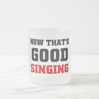 Now that's good singing frosted glass coffee mug