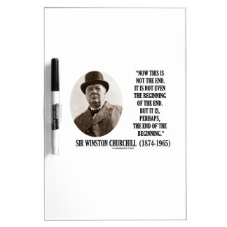 Now This Not The End Beginning (Winston Churchill) Dry-Erase Board