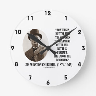 Now This Not The End Beginning (Winston Churchill) Round Clock