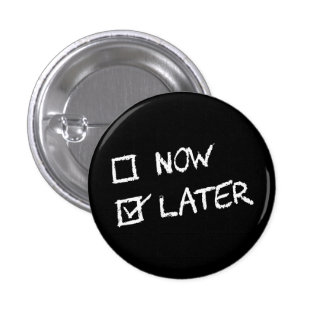 Now Vs Later and Later Wins Pinback Button