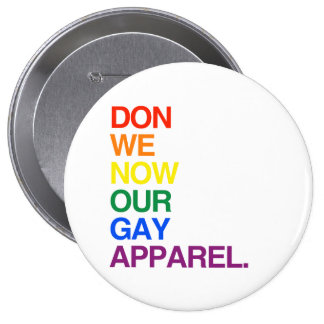 NOW WE DON OUR GAY APPAREL -.png 4 Inch Round Button