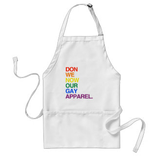 NOW WE DON OUR GAY APPAREL -.png Adult Apron
