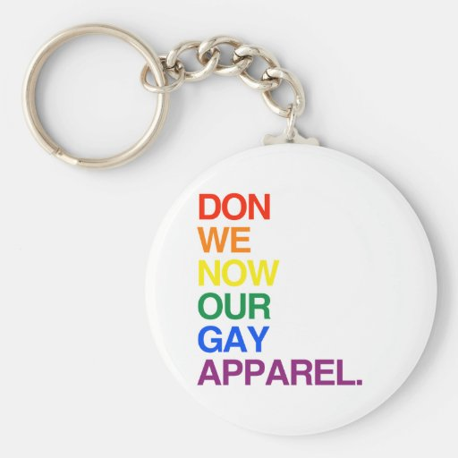 NOW WE DON OUR GAY APPAREL -.png Basic Round Button Keychain