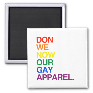 NOW WE DON OUR GAY APPAREL -.png Magnet